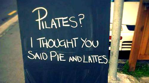 pilates or pie and latte